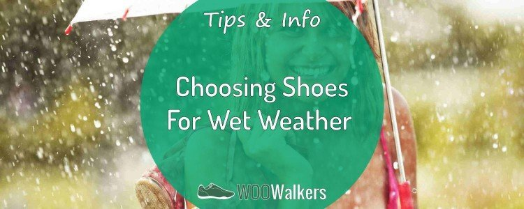 4 Tips for Choosing Wet Weather Walking Shoes 4