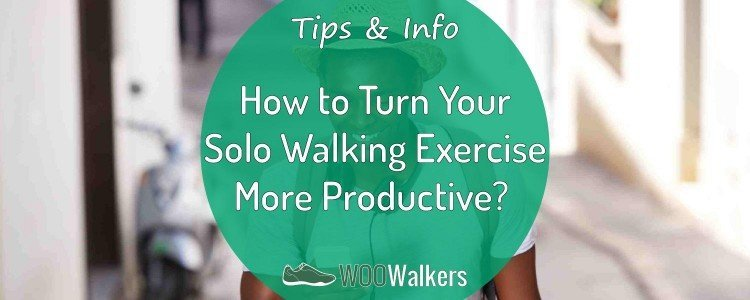 How to Turn Your Solo Walking Exercise More Productive? 6