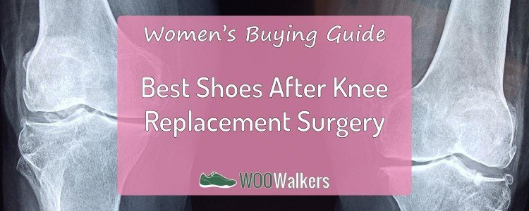 Best Women's Shoes To Wear After Knee Replacement Surgery 2018